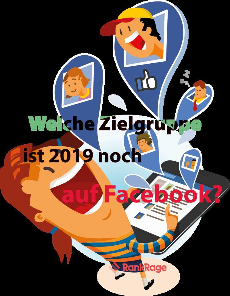 Welche Zielgruppe ist 2019 noch auf Facebook zu erreichen?